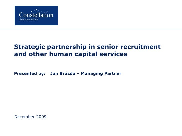 Strategic  p artners hip in senior recruitment and other human capital services Pre sented by : Jan Brázda  –  Managing Pa...
