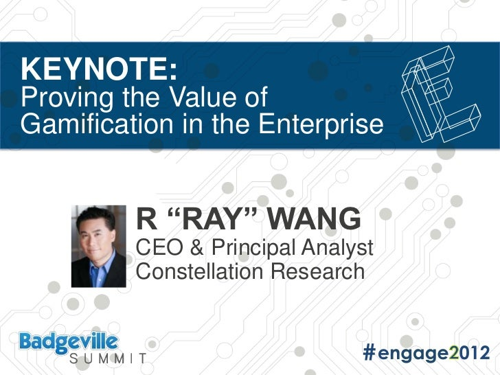 """KEYNOTE:Proving the Value ofGamification in the Enterprise         R """"RAY"""" WANG         CEO & Principal Analyst         Co..."""