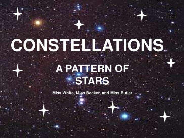 CONSTELLATIONS<br />A PATTERN OF STARS<br />Miss White, Miss Becker, and Miss Butler<br />