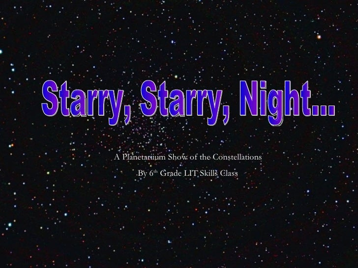 Starry, Starry, Night... A Planetariium Show of the Constellations By 6 th  Grade LIT Skills Class