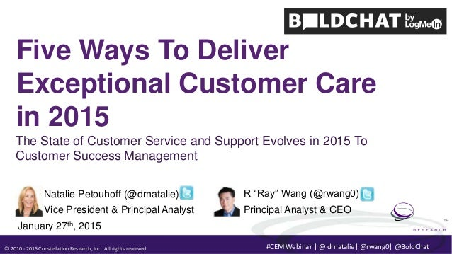 © 2010 - 2015 Constellation Research, Inc. All rights reserved. TM #CEM Webinar | @ drnatalie| @rwang0| @BoldChat Five Way...