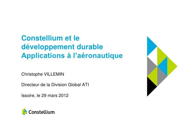 Constellium et ledéveloppement durableApplications à l'aéronautiqueChristophe VILLEMINDirecteur de la Division Global ATII...