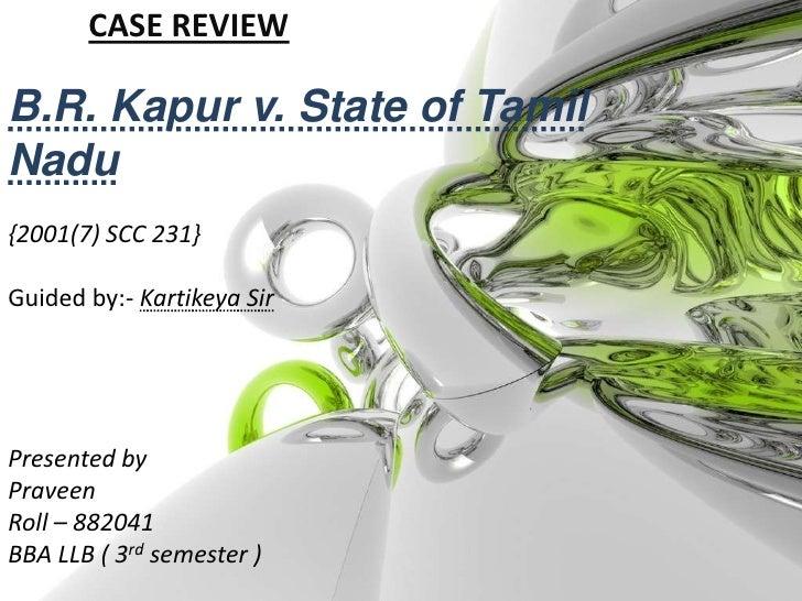 CASE REVIEW<br />B.R. Kapur v. State of Tamil Nadu<br />{2001(7) SCC 231}  <br />Guided by:- Kartikeya Sir<br />Presented ...
