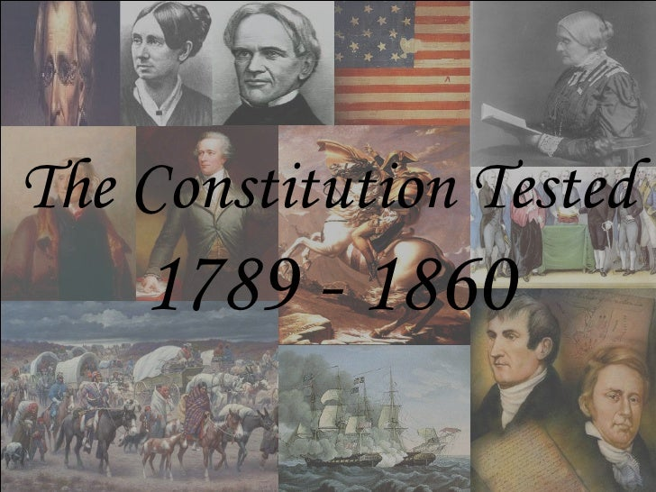 The Constitution Tested  1789 - 1860