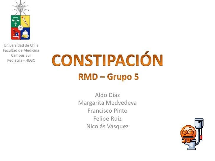 CONSTIPACIÓN RMD – Grupo 5<br />Aldo Díaz<br />Margarita Medvedeva<br />Francisco Pinto<br />Felipe Ruiz<br />Nicolás Vásq...