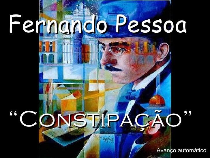 """Fernando Pessoa """" Constipação"""" Avanço automático"""