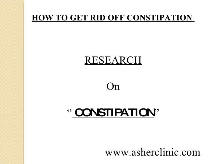"HOW TO GET RID OFF CONSTIPATION   RESEARCH On ""   CONSTIPATION "" www.asherclinic.com"
