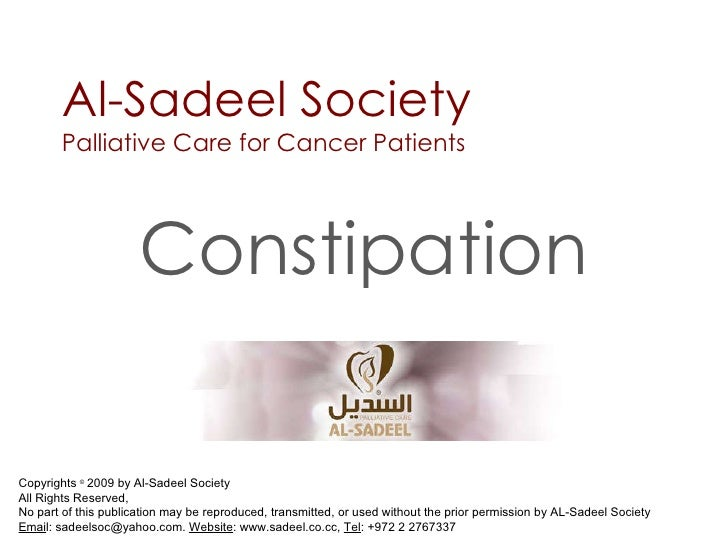 Al-Sadeel Society Palliative Care for Cancer Patients Constipation Copyrights  ©  2009 by Al-Sadeel Society  All Rights Re...