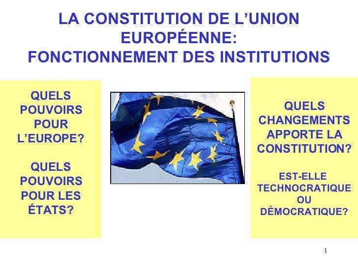 LA CONSTITUTION DE L'UNION EUROPÉENNE: FONCTIONNEMENT DES INSTITUTIONS QUELS POUVOIRS POUR L'EUROPE? QUELS POUVOIRS POUR L...