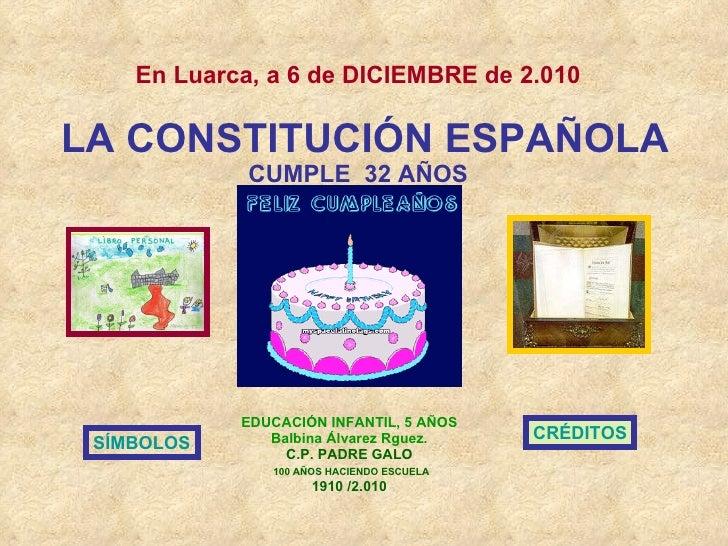 En Luarca, a 6 de DICIEMBRE de 2.010     LA CONSTITUCIÓN ESPAÑOLA CUMPLE  32 AÑOS EDUCACIÓN INFANTIL, 5 AÑOS Balbina Álvar...
