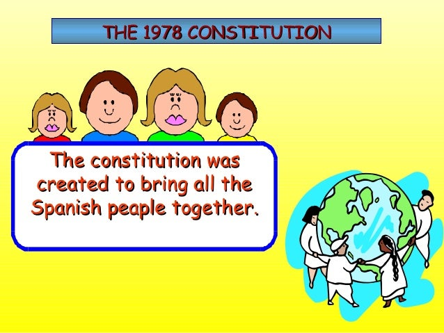 THE 1978 CONSTITUTION The constitution wascreated to bring all theSpanish peaple together.