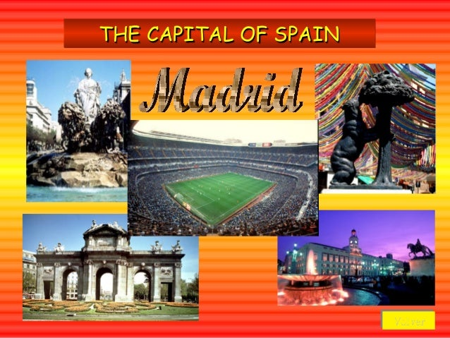 THE CAPITAL OF SPAIN                       Volver                       Volver