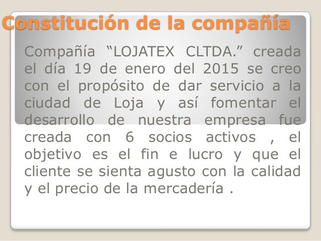 """Constitución de la compañía Compañía """"LOJATEX CLTDA."""" creada el día 19 de enero del 2015 se creo con el propósito de dar s..."""