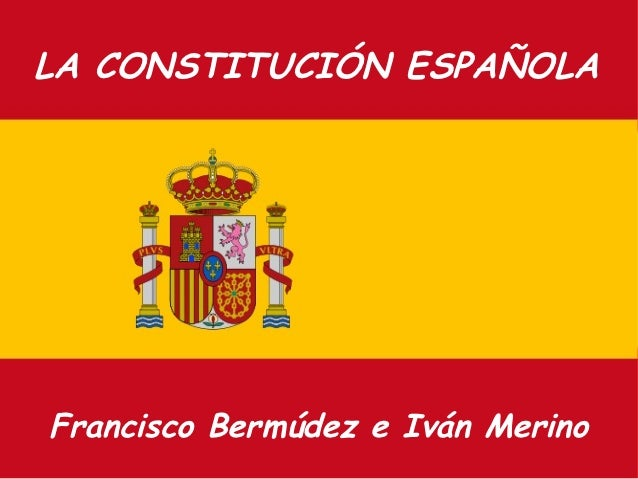 LA CONSTITUCIÓN ESPAÑOLAFrancisco Bermúdez e Iván Merino