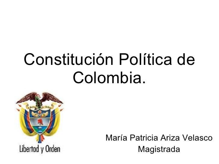 Constitución Política de Colombia. María Patricia Ariza Velasco Magistrada