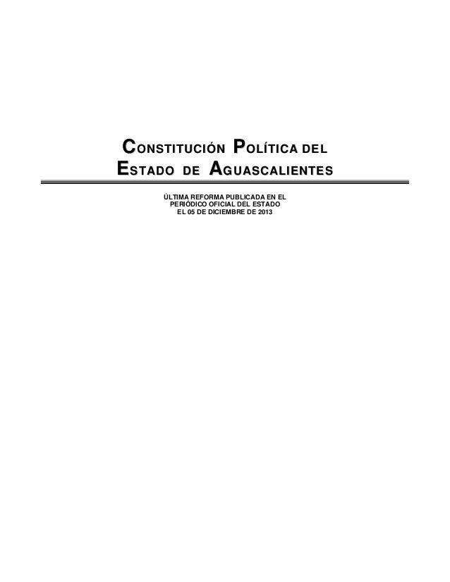 CCOONNSSTTIITTUUCCIIÓÓNN PPOOLLÍÍTTIICCAA DDEELL EESSTTAADDOO DDEE AAGGUUAASSCCAALLIIEENNTTEESS ÚLTIMA REFORMA PUBLICADA E...