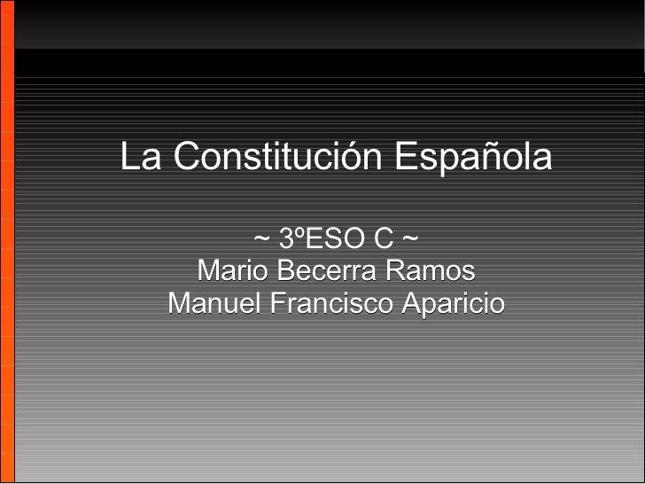 La Constitución Española ~ 3ºESO C ~ Mario Becerra Ramos Manuel Francisco Aparicio