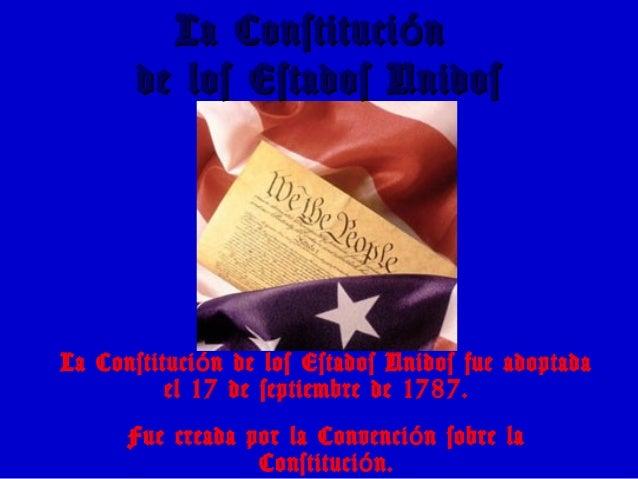 La Constituci nóLa Constituci nó de los Estados Unidosde los Estados Unidos La Constituci n de los Estados Unidos fue adop...