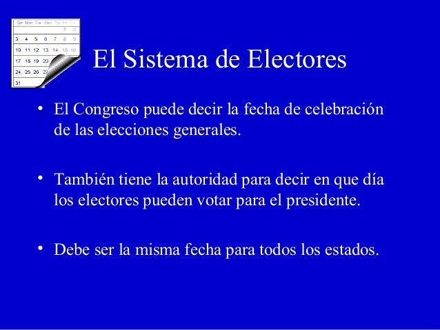 El Sistema de Electores • El Congreso puede decir la fecha de celebración de las elecciones generales. • También tiene la ...