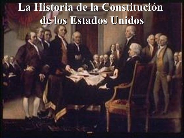 La Historia de la ConstituciLa Historia de la Constituciónón de los Estados Unidosde los Estados Unidos