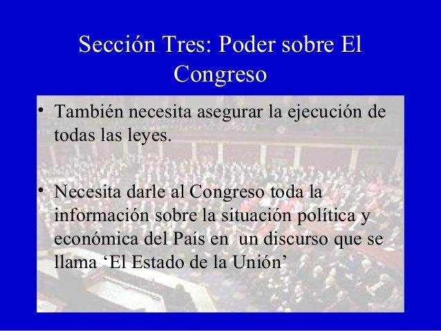 Sección Tres: Poder sobre El Congreso • También necesita asegurar la ejecución de todas las leyes. • Necesita darle al Con...
