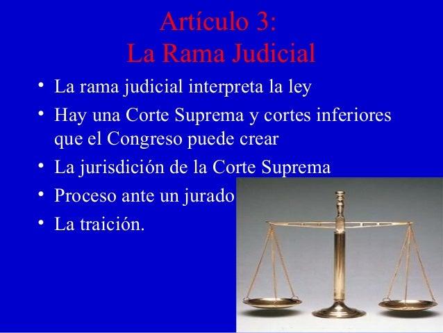Artículo 3: La Rama Judicial • La rama judicial interpreta la ley • Hay una Corte Suprema y cortes inferiores que el Congr...
