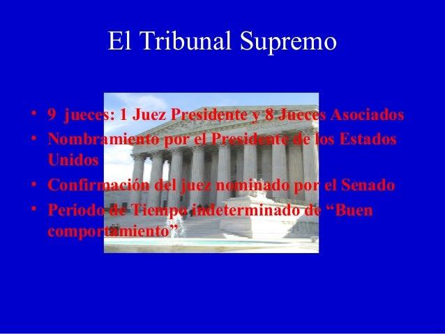 El Tribunal Supremo • 9 jueces: 1 Juez Presidente y 8 Jueces Asociados • Nombramiento por el Presidente de los Estados Uni...