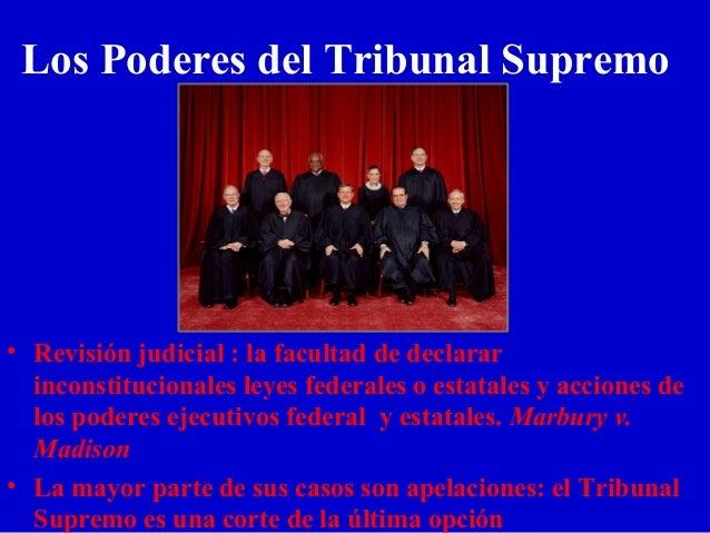 Los Poderes del Tribunal Supremo • Revisión judicial : la facultad de declarar inconstitucionales leyes federales o estata...