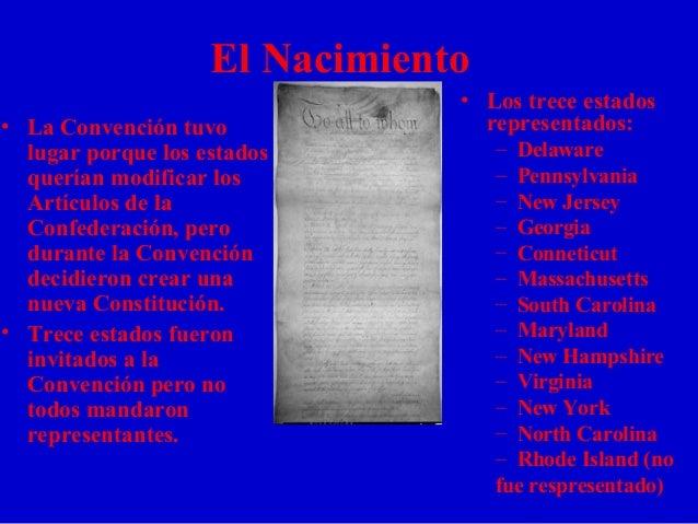 El Nacimiento • La Convención tuvo lugar porque los estados querían modificar los Artículos de la Confederación, pero dura...