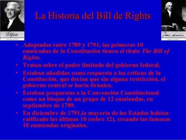 • Adoptadas entre 1789 y 1791, las primeras 10 enmiendas de la Constitución tienen el título The Bill of Rights. • Tratan ...