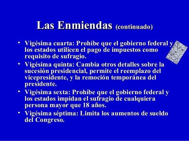 Las EnmiendasLas Enmiendas (continuado)(continuado) • Vigésima cuarta: Prohíbe que el gobierno federal y los estados utili...