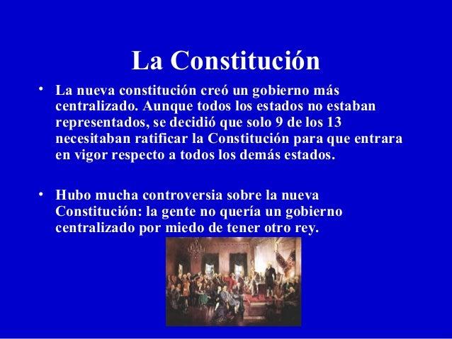 La Constitución • La nueva constitución creó un gobierno más centralizado. Aunque todos los estados no estaban representad...
