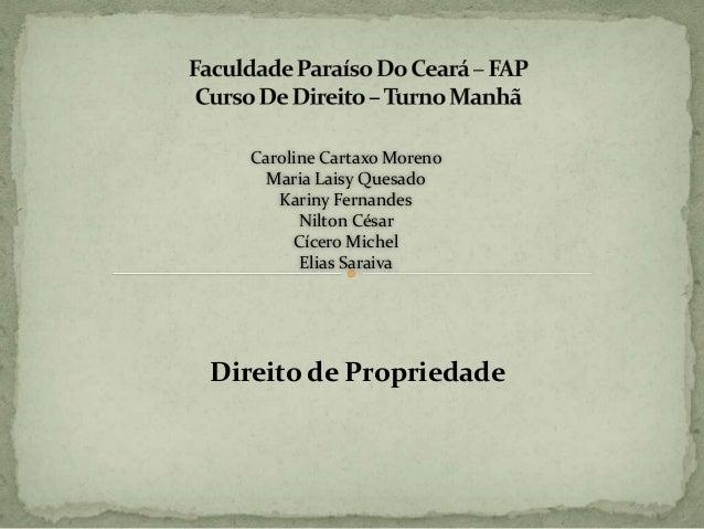 Caroline Cartaxo Moreno Maria Laisy Quesado Kariny Fernandes Nilton César Cícero Michel Elias Saraiva  Direito de Propried...