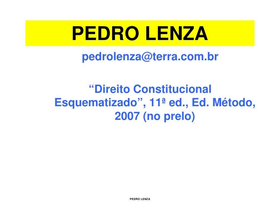 "PEDRO LENZA     pedrolenza@terra.com.br       ""Direito Constitucional Esquematizado"", 11ªed., Ed. Método,           2007 (..."