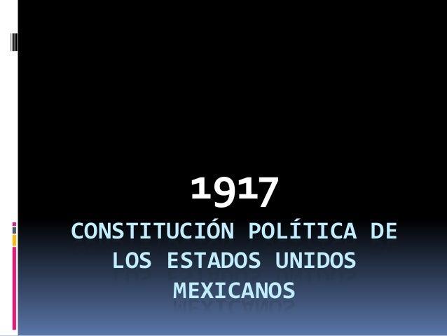 1917 CONSTITUCIÓN POLÍTICA DE LOS ESTADOS UNIDOS MEXICANOS