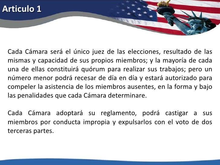 Articulo 1<br />Cada Cámara será el único juez de las elecciones, resultado de las mismas y capacidad de sus propios miemb...