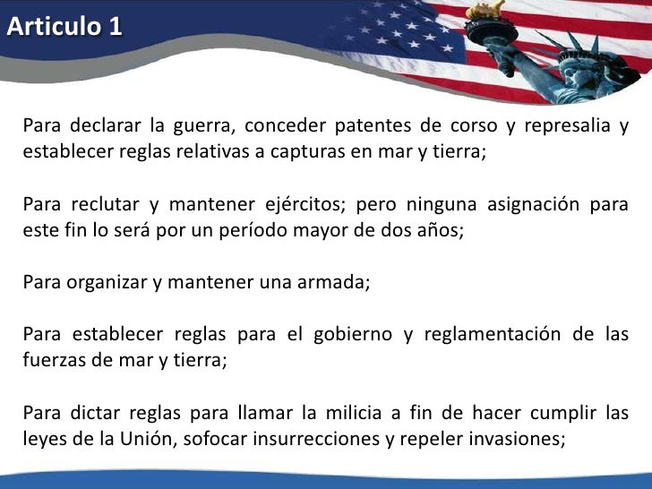 Articulo 1<br />Para declarar la guerra, conceder patentes de corso y represalia y establecer reglas relativas a capturas ...