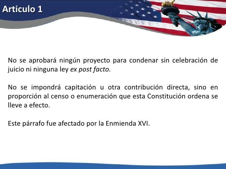 Articulo 1<br />No se aprobará ningún proyecto para condenar sin celebración de juicio ni ninguna ley ex post facto.<br />...