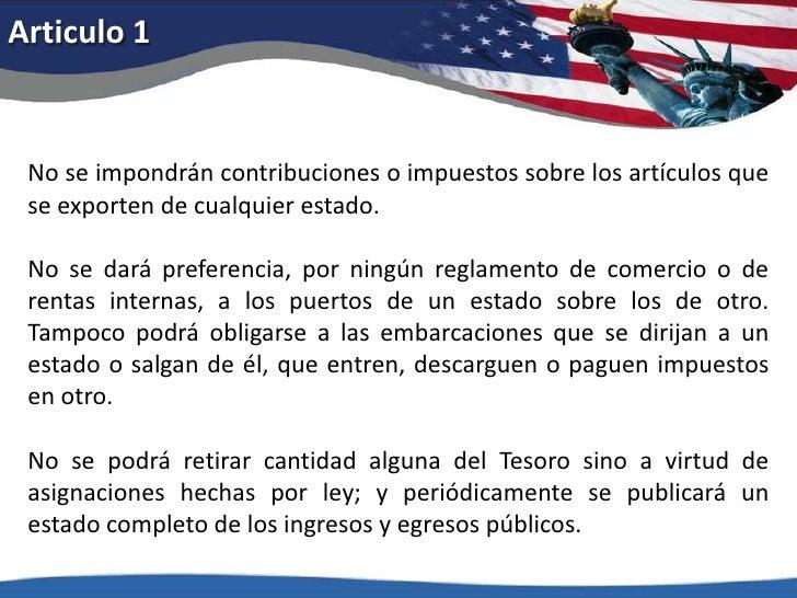Articulo 1<br />No se impondrán contribuciones o impuestos sobre los artículos que se exporten de cualquier estado. <br />...