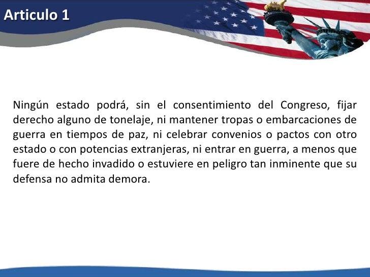 Articulo 1<br />Ningún estado podrá, sin el consentimiento del Congreso, fijar derecho alguno de tonelaje, ni mantener tro...