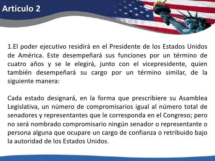 Articulo 2<br />1.El poder ejecutivo residirá en el Presidente de los Estados Unidos de América. Este desempeñará sus func...