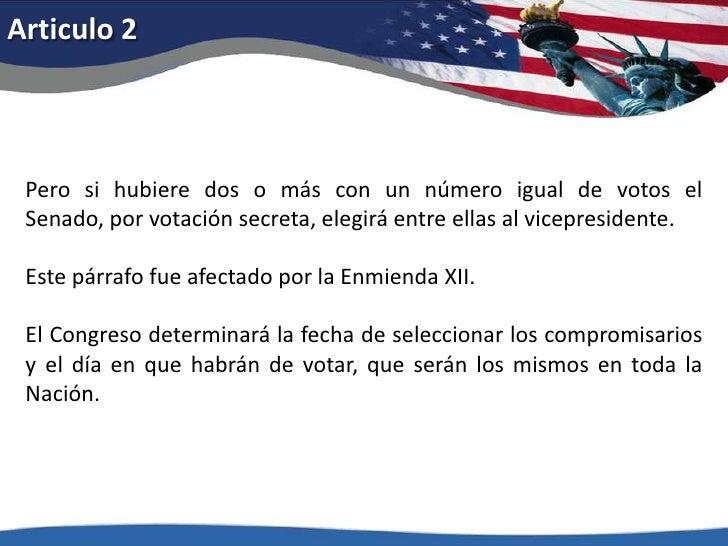 Articulo 2<br />Pero si hubiere dos o más con un número igual de votos el Senado, por votación secreta, elegirá entre ella...