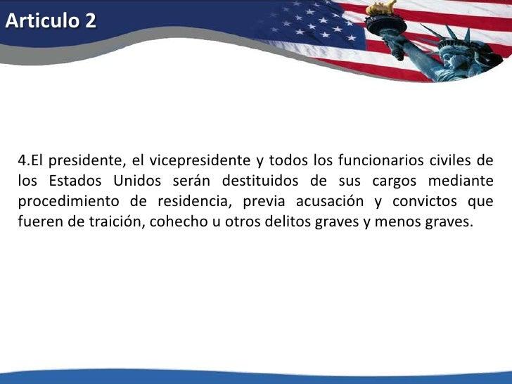 Articulo 2<br />4.El presidente, el vicepresidente y todos los funcionarios civiles de los Estados Unidos serán destituido...
