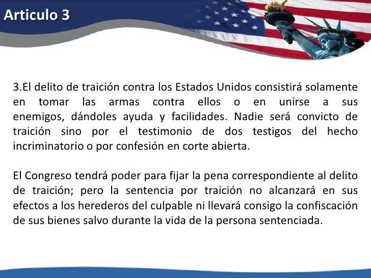 Articulo 3<br />3.El delito de traición contra los Estados Unidos consistirá solamente en tomar las armas contra ellos o e...