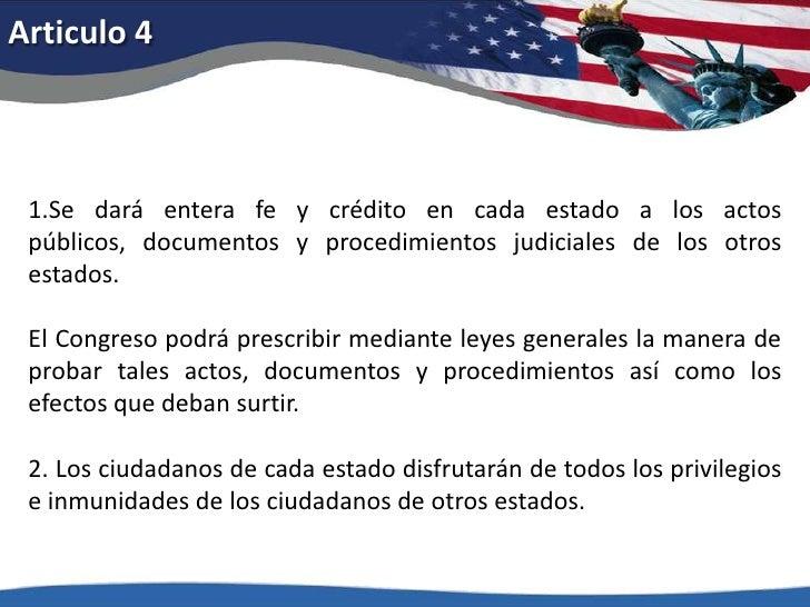 Articulo 4<br />1.Se dará entera fe y crédito en cada estado a los actos públicos, documentos y procedimientos judiciales ...