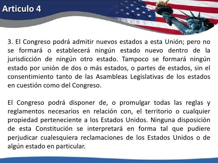 Articulo 4<br />3. El Congreso podrá admitir nuevos estados a esta Unión; pero no se formará o establecerá ningún estado n...