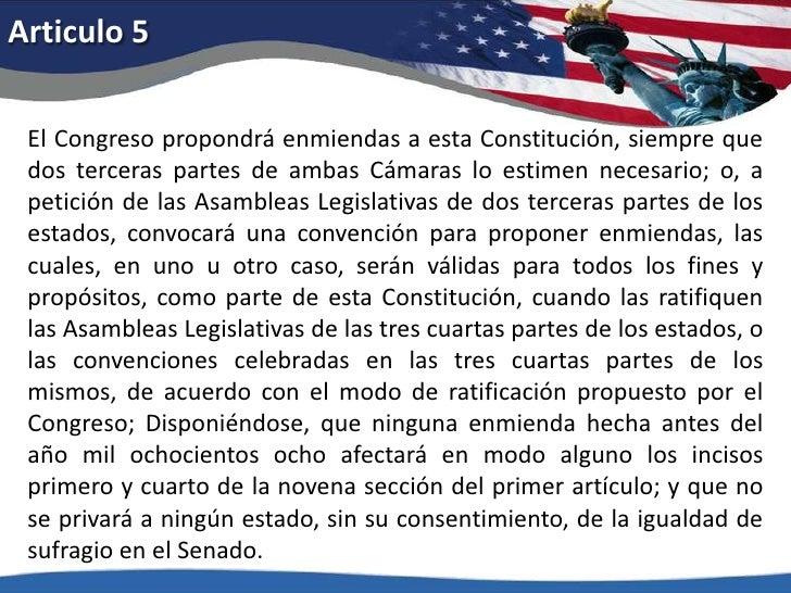 Articulo 5<br />El Congreso propondrá enmiendas a esta Constitución, siempre que dos terceras partes de ambas Cámaras lo e...