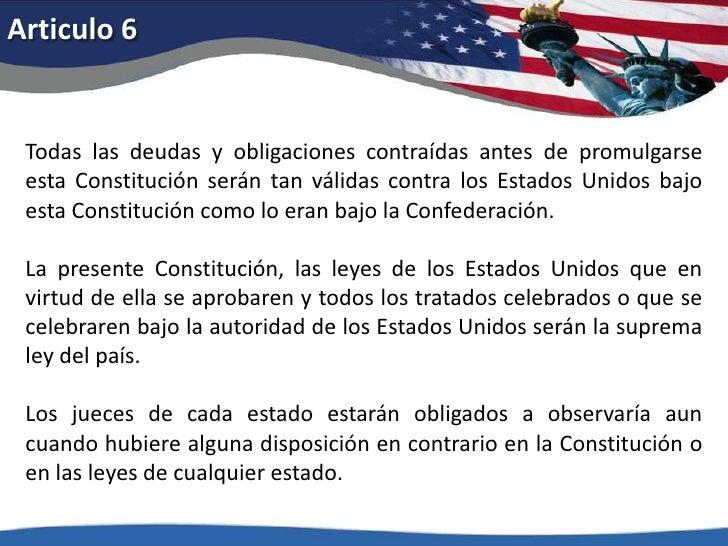 Articulo 6<br />Todas las deudas y obligaciones contraídas antes de promulgarse esta Constitución serán tan válidas contra...