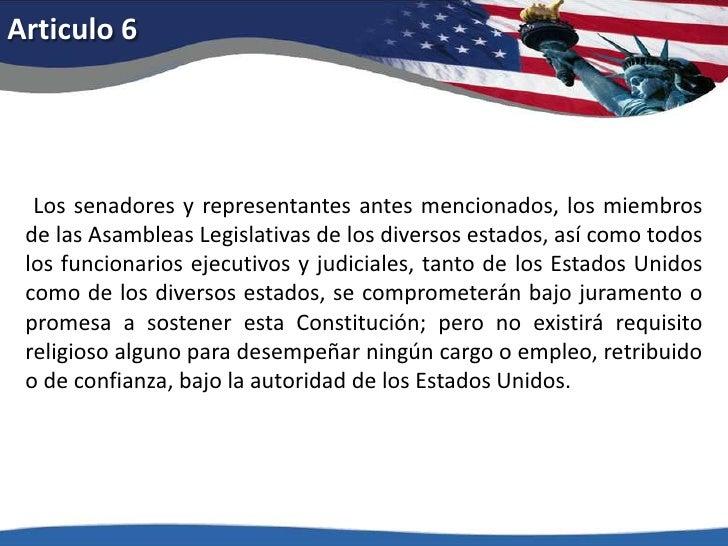 Articulo 6<br />Los senadores y representantes antes mencionados, los miembros de las Asambleas Legislativas de los diver...
