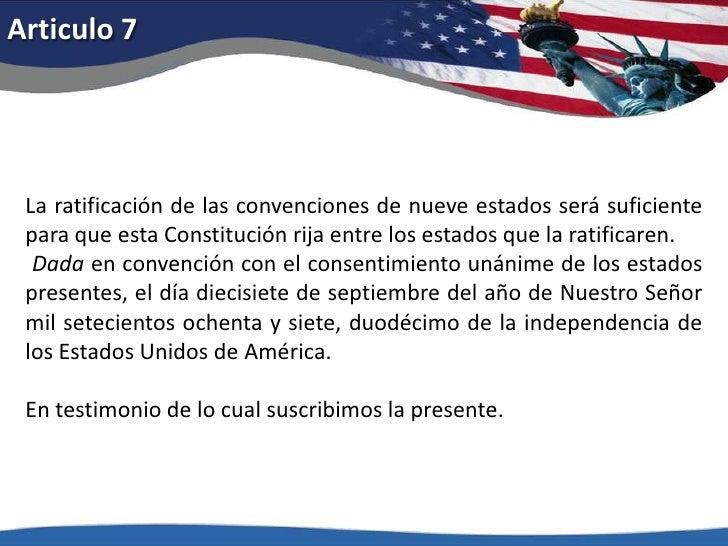 Articulo 7<br />La ratificación de las convenciones de nueve estados será suficiente para que esta Constitución rija entre...